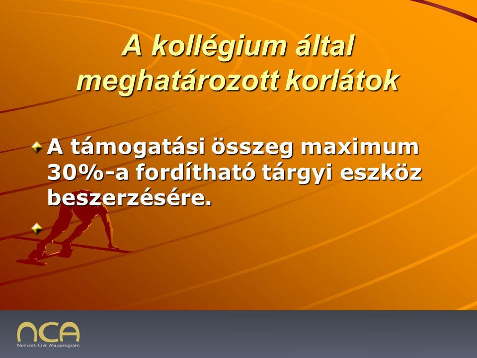 A kollégium által meghatározott korlátok A támogatási összeg maximum 30%-a fordítható tárgyi eszköz beszerzésére.