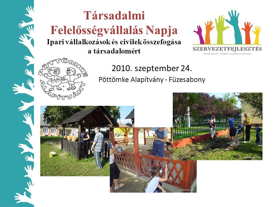 Társadalmi Felelősségvállalás Napja Ipari vállalkozások és civilek összefogása a társadalomért 2010. szeptember 24. Pöttömke Alapítvány - Füzesabony