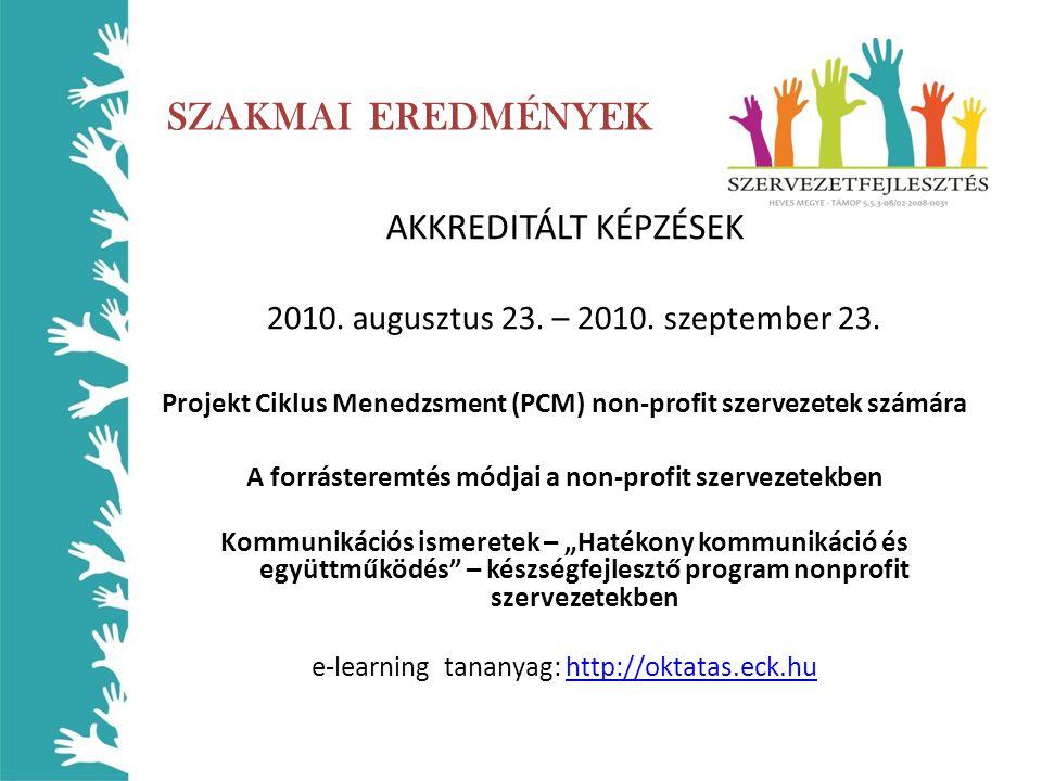 SZAKMAI EREDMÉNYEK AKKREDITÁLT KÉPZÉSEK 2010. augusztus 23. – 2010. szeptember 23. Projekt Ciklus Menedzsment (PCM) non-profit szervezetek számára A f