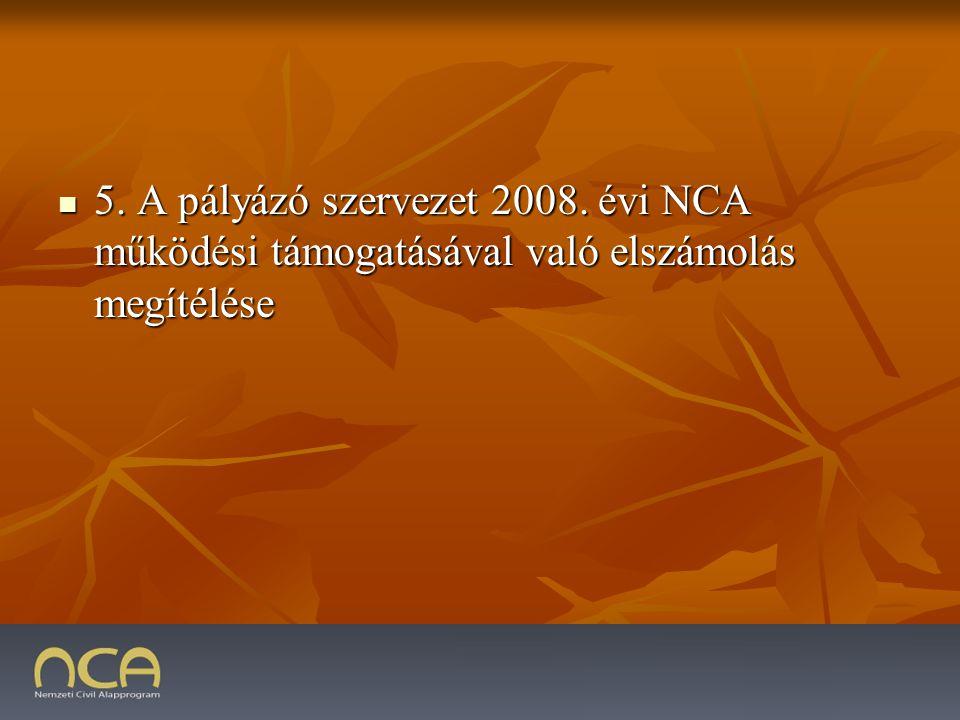 5. A pályázó szervezet 2008. évi NCA működési támogatásával való elszámolás megítélése 5.
