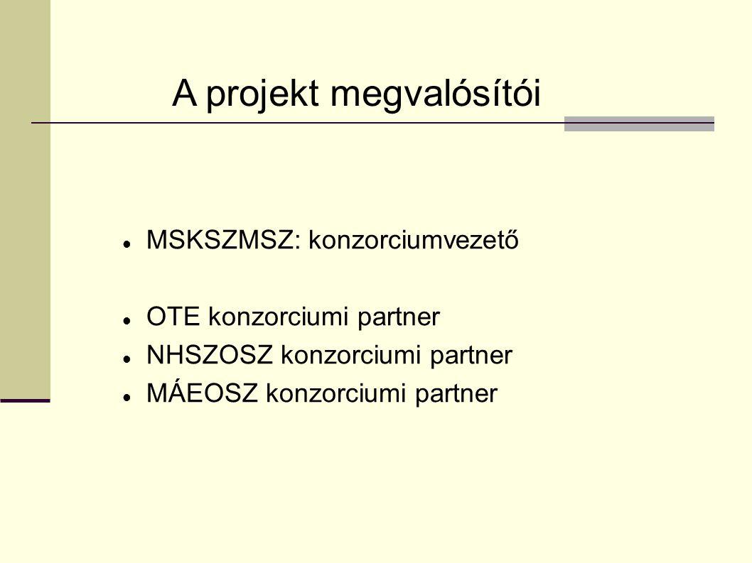 MSKSZMSZ: konzorciumvezető OTE konzorciumi partner NHSZOSZ konzorciumi partner MÁEOSZ konzorciumi partner A projekt megvalósítói