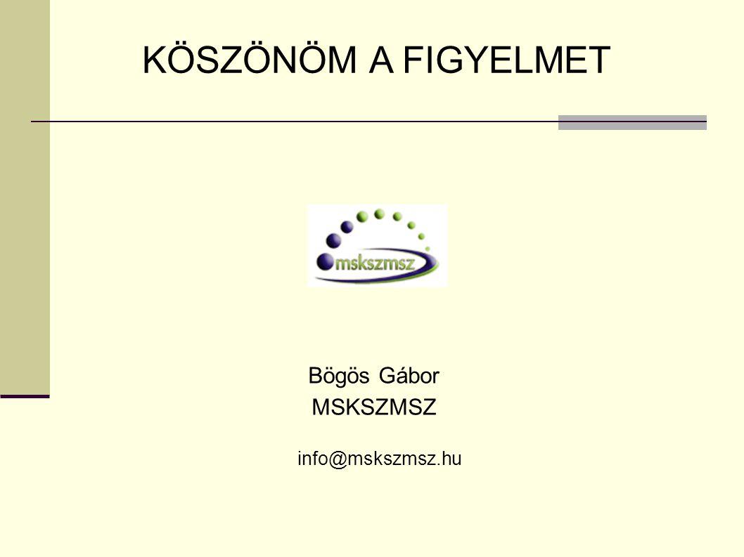 info@mskszmsz.hu KÖSZÖNÖM A FIGYELMET Bögös Gábor MSKSZMSZ