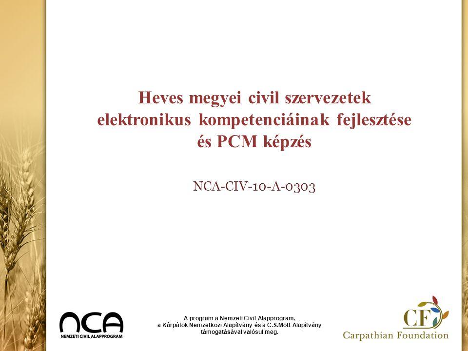 Heves megyei civil szervezetek elektronikus kompetenciáinak fejlesztése és PCM képzés NCA-CIV-10-A-0303 A program a Nemzeti Civil Alapprogram, a Kárpá