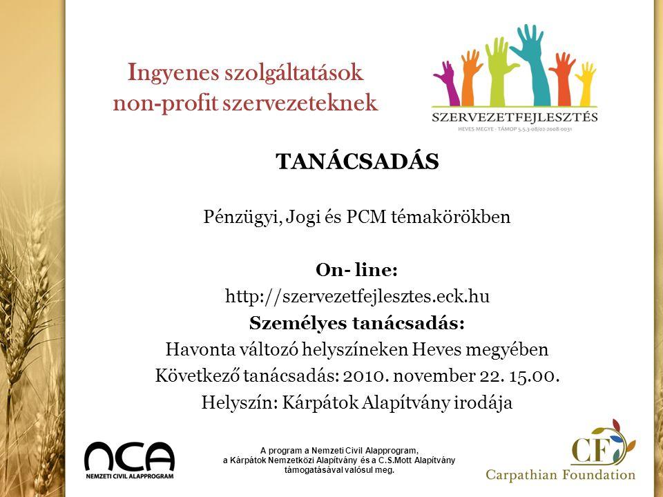 Ingyenes szolgáltatások non-profit szervezeteknek TANÁCSADÁS Pénzügyi, Jogi és PCM témakörökben On- line: http://szervezetfejlesztes.eck.hu Személyes