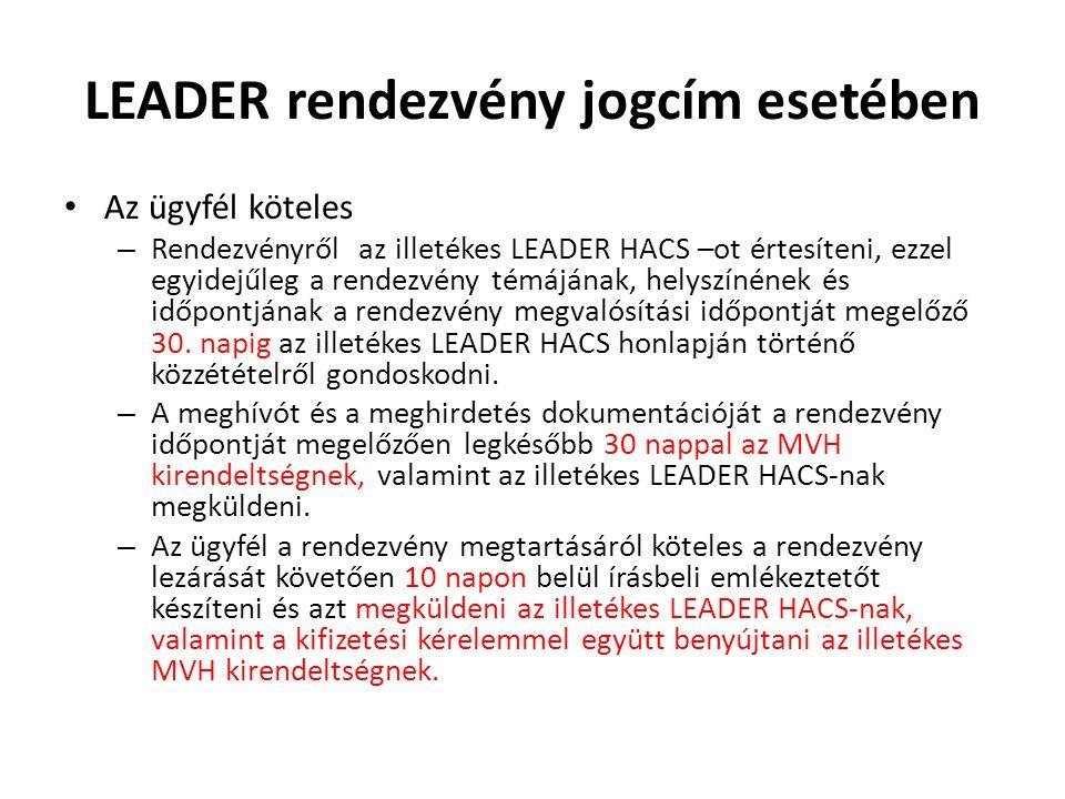LEADER rendezvény jogcím esetében Az ügyfél köteles – Rendezvényről az illetékes LEADER HACS –ot értesíteni, ezzel egyidejűleg a rendezvény témájának, helyszínének és időpontjának a rendezvény megvalósítási időpontját megelőző 30.