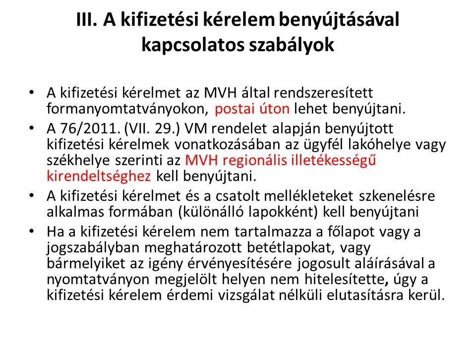 III. A kifizetési kérelem benyújtásával kapcsolatos szabályok A kifizetési kérelmet az MVH által rendszeresített formanyomtatványokon, postai úton leh