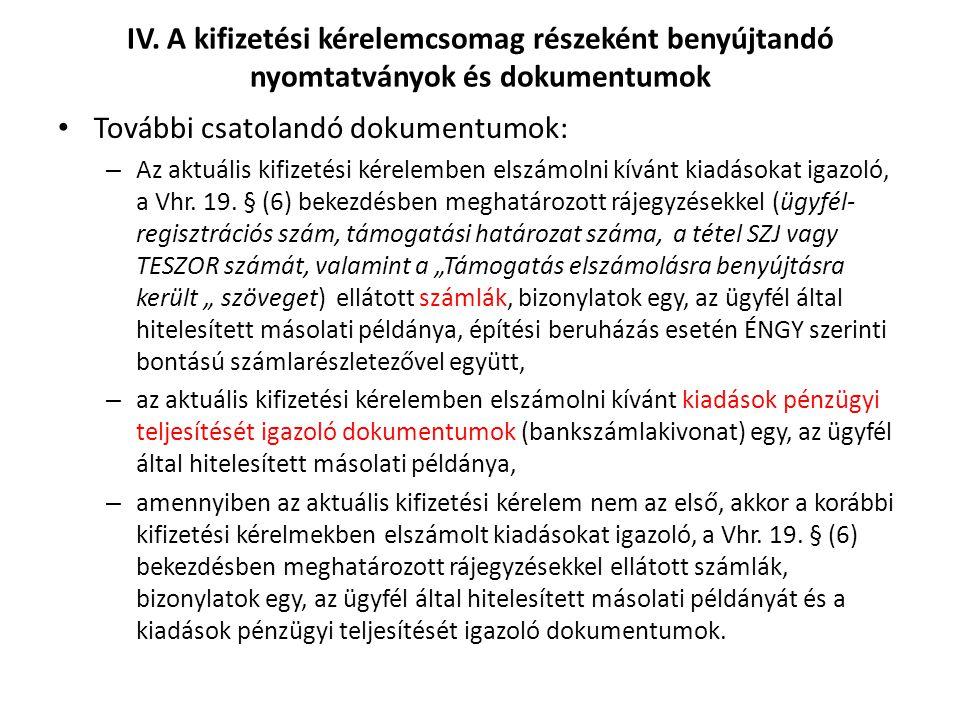 IV. A kifizetési kérelemcsomag részeként benyújtandó nyomtatványok és dokumentumok További csatolandó dokumentumok: – Az aktuális kifizetési kérelembe