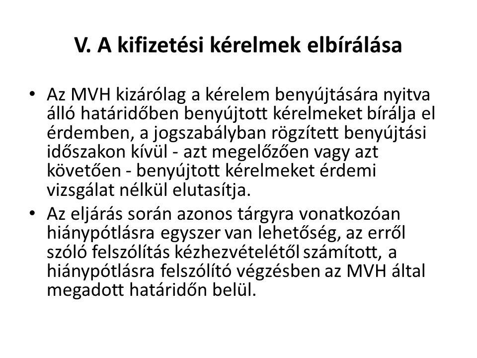 V. A kifizetési kérelmek elbírálása Az MVH kizárólag a kérelem benyújtására nyitva álló határidőben benyújtott kérelmeket bírálja el érdemben, a jogsz