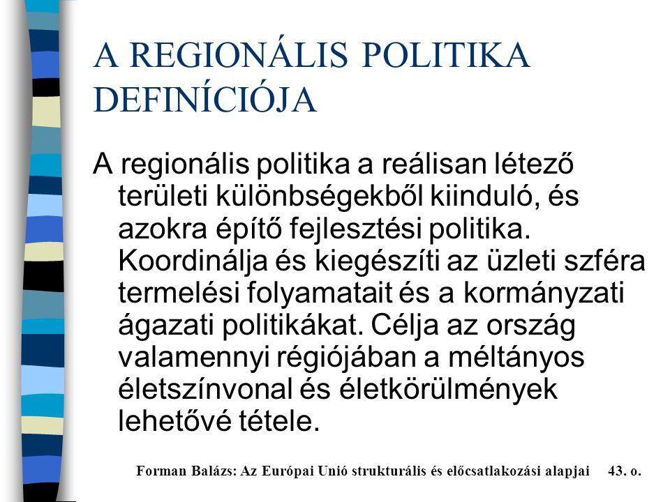 A REGIONÁLIS POLITIKA DEFINÍCIÓJA A regionális politika a reálisan létező területi különbségekből kiinduló, és azokra építő fejlesztési politika.