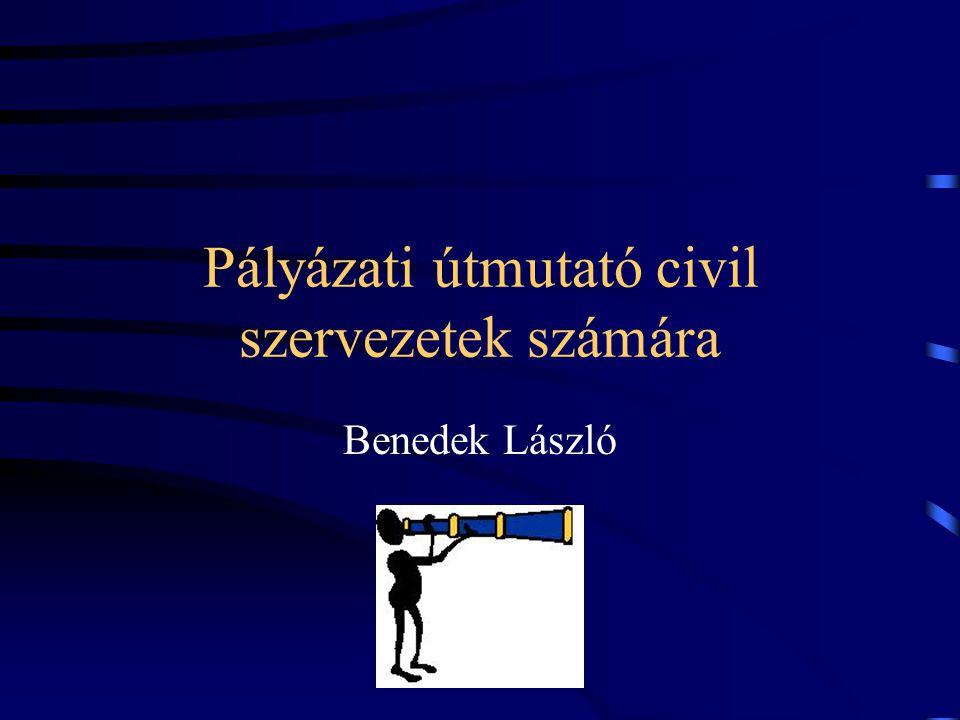 Pályázati útmutató civil szervezetek számára Benedek László