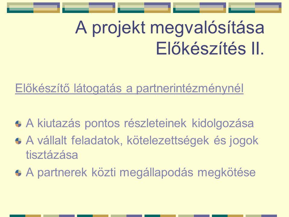 A projekt megvalósítása Előkészítés II. Előkészítő látogatás a partnerintézménynél A kiutazás pontos részleteinek kidolgozása A vállalt feladatok, köt