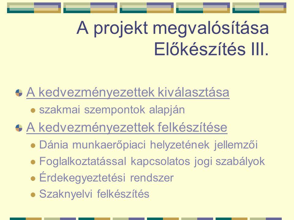 A projekt megvalósítása Előkészítés III. A kedvezményezettek kiválasztása szakmai szempontok alapján A kedvezményezettek felkészítése Dánia munkaerőpi