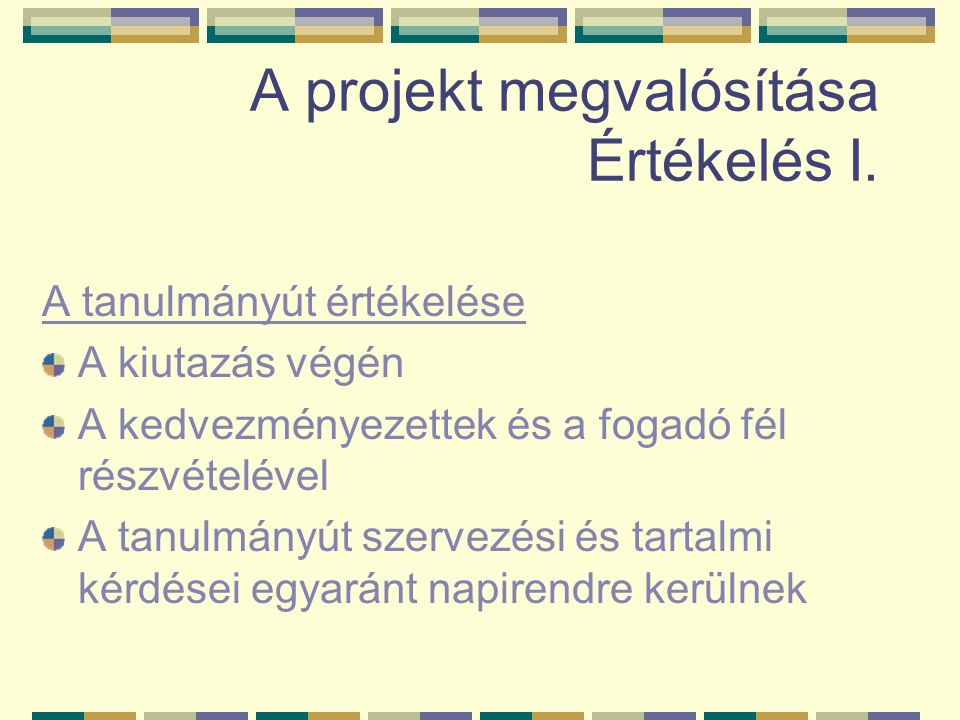 A projekt megvalósítása Értékelés I. A tanulmányút értékelése A kiutazás végén A kedvezményezettek és a fogadó fél részvételével A tanulmányút szervez