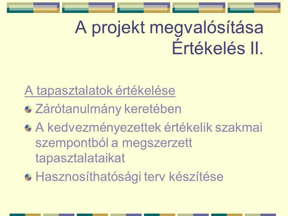 A projekt megvalósítása Értékelés II. A tapasztalatok értékelése Zárótanulmány keretében A kedvezményezettek értékelik szakmai szempontból a megszerze