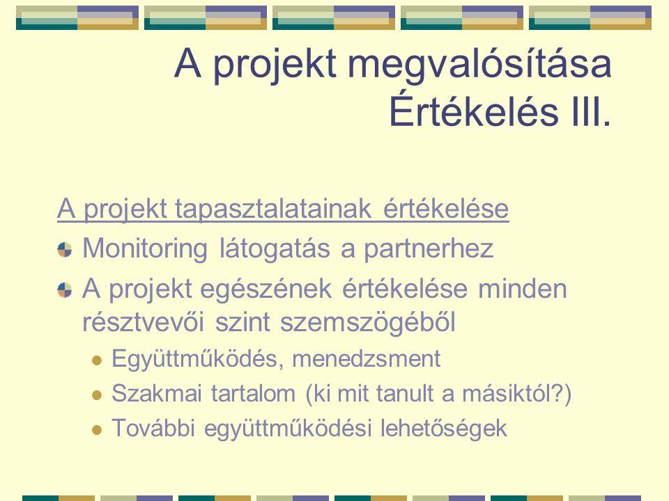 A projekt megvalósítása Értékelés III. A projekt tapasztalatainak értékelése Monitoring látogatás a partnerhez A projekt egészének értékelése minden r
