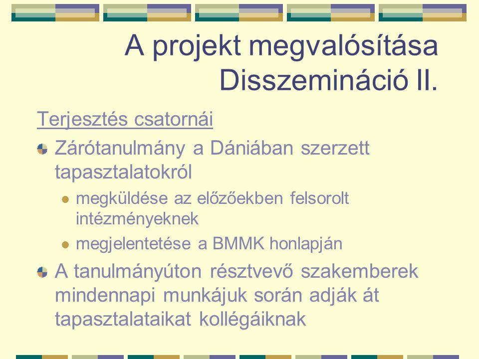 A projekt megvalósítása Disszemináció II. Terjesztés csatornái Zárótanulmány a Dániában szerzett tapasztalatokról megküldése az előzőekben felsorolt i