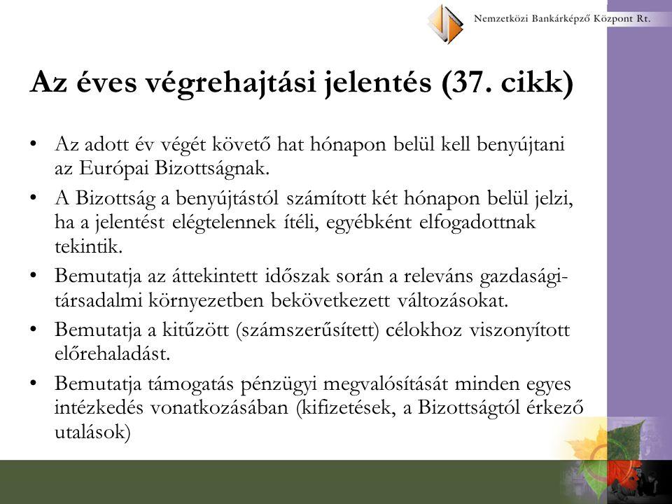 Az éves végrehajtási jelentés (37. cikk) Az adott év végét követő hat hónapon belül kell benyújtani az Európai Bizottságnak. A Bizottság a benyújtástó