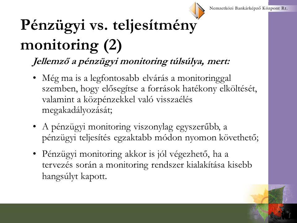 Pénzügyi vs. teljesítmény monitoring (2) Jellemző a pénzügyi monitoring túlsúlya, mert: Még ma is a legfontosabb elvárás a monitoringgal szemben, hogy