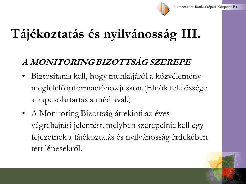 Tájékoztatás és nyilvánosság III. A MONITORING BIZOTTSÁG SZEREPE Biztosítania kell, hogy munkájáról a közvélemény megfelelő információhoz jusson.(Elnö