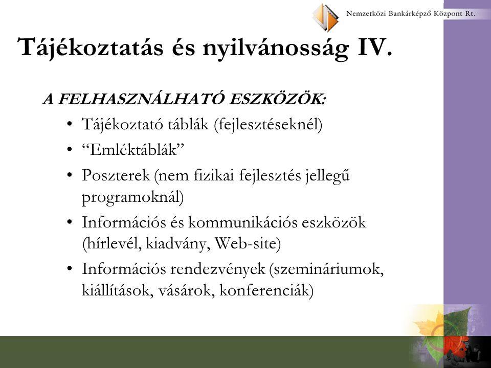 """Tájékoztatás és nyilvánosság IV. A FELHASZNÁLHATÓ ESZKÖZÖK: Tájékoztató táblák (fejlesztéseknél) """"Emléktáblák"""" Poszterek (nem fizikai fejlesztés jelle"""
