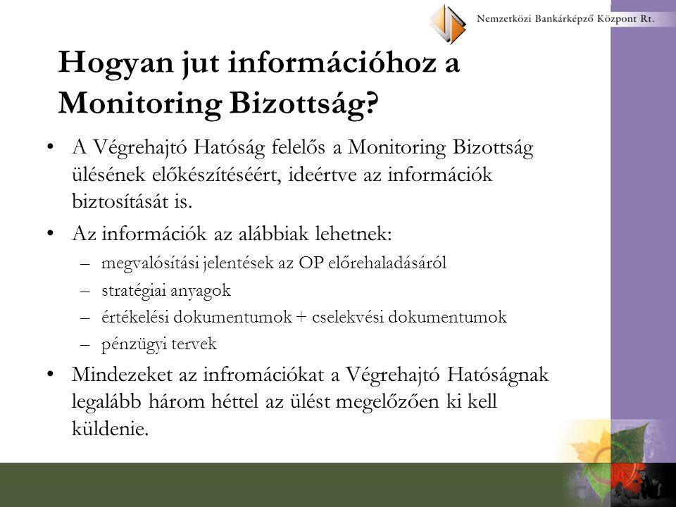 Hogyan jut információhoz a Monitoring Bizottság? A Végrehajtó Hatóság felelős a Monitoring Bizottság ülésének előkészítéséért, ideértve az információk