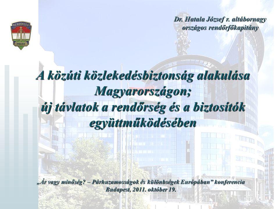 1 Dr. Hatala József r. altábornagy országos rendőrfőkapitány A közúti közlekedésbiztonság alakulása Magyarországon; új távlatok a rendőrség és a bizto
