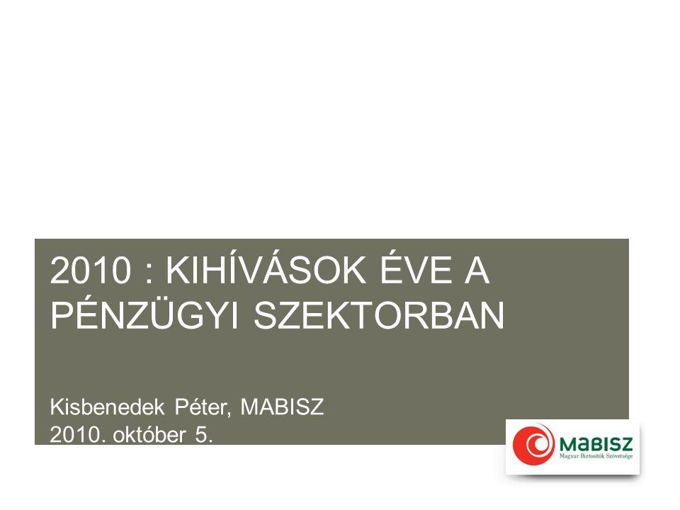 2010 : KIHÍVÁSOK ÉVE A PÉNZÜGYI SZEKTORBAN Kisbenedek Péter, MABISZ 2010. október 5.
