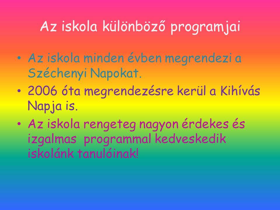 Az iskola különböző programjai Az iskola minden évben megrendezi a Széchenyi Napokat. 2006 óta megrendezésre kerül a Kihívás Napja is. Az iskola renge