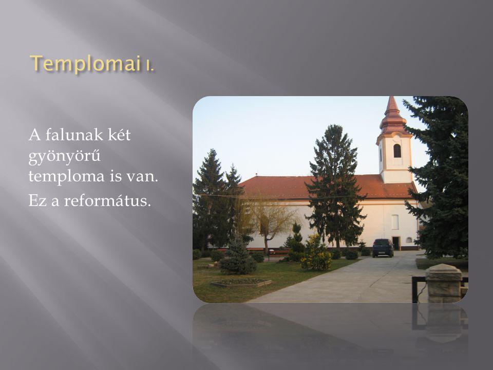 Templomai I. A falunak két gyönyörű temploma is van. Ez a református.