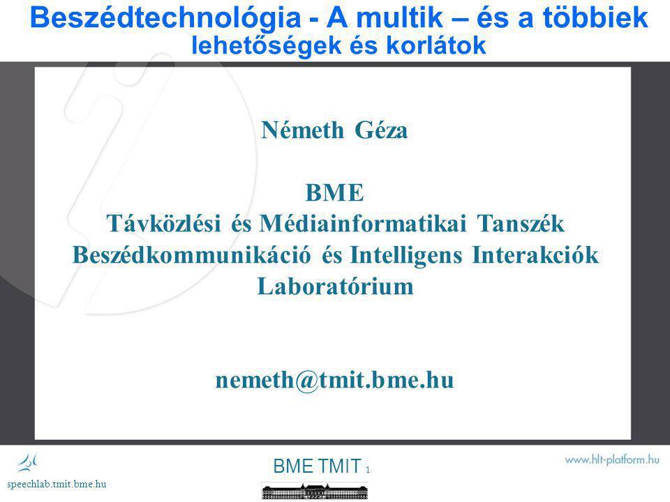 BME TMIT 21 speechlab.tmit.bme.hu Kutatási kihívások 1 Pontos referencia beszédfeldolgozási infrastruktúra (platform) Spontán interakciók feldolgozása Elégséges (?) adat gyűjtése és annotálása Finanszírozás nélküli nagy projektek (pl.