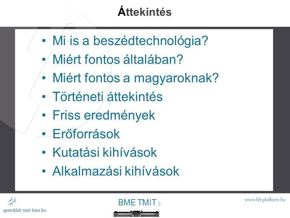 BME TMIT 1 speechlab.tmit.bme.hu Beszédtechnológia - A multik – és a többiek lehetőségek és korlátok Németh Géza BME Távközlési és Médiainformatikai Tanszék Beszédkommunikáció és Intelligens Interakciók Laboratórium nemeth@tmit.bme.hu