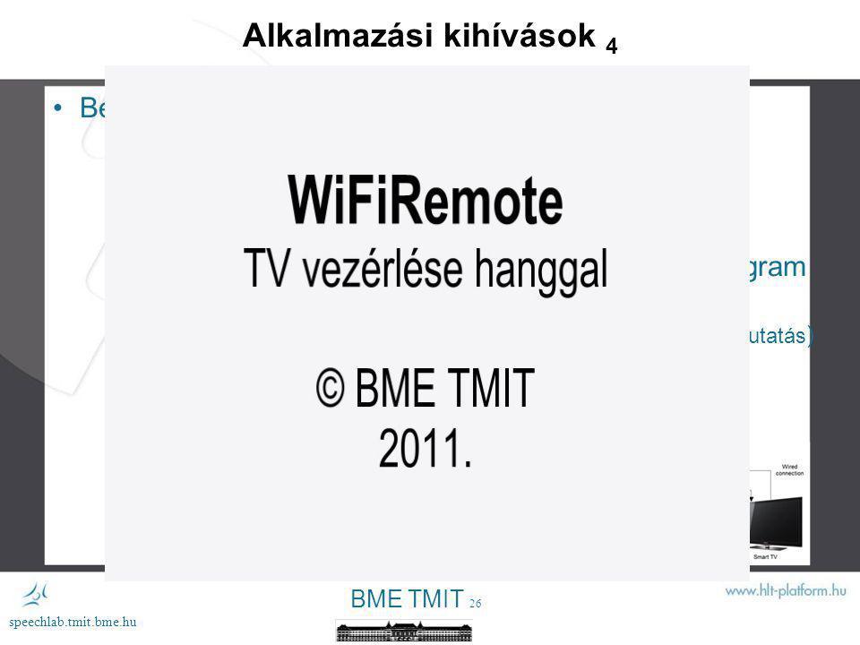 BME TMIT 25 speechlab.tmit.bme.hu Alkalmazási kihívások 3 Beszédtechnológia az egészség iparban Műtétek automatizálása (utasítások, jegyzetelés) Leletek diktálása Hang alapján gége problémák, depresszió, stb.