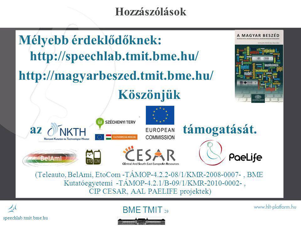 BME TMIT 28 speechlab.tmit.bme.hu Alkalmazási kihívások 5 Beszédtechnológia a gyártásban Raktár-logisztika automatizálás Gyártásközbeni információ, figyelmeztetés Beszéd utasítások Beszélő gépkönyvek 3DICC 3D Internet Based Control and Communication