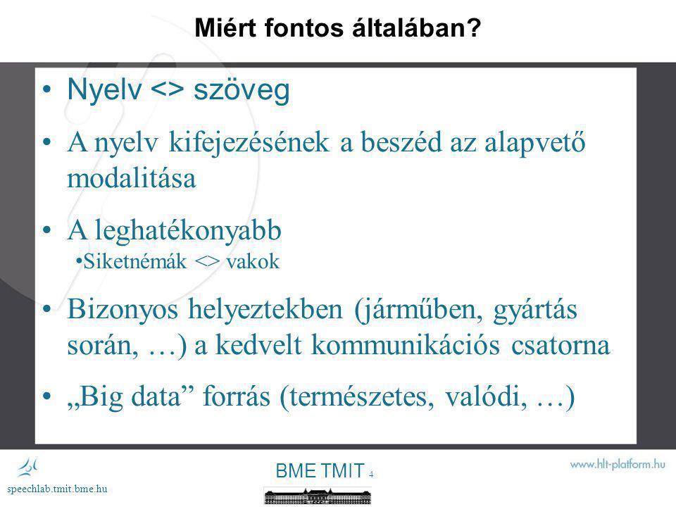 """BME TMIT 24 speechlab.tmit.bme.hu Alkalmazási kihívások 2 Beszédtechnológia az oktatásban """"Játékok óvodásoknak és iskolásoknak Példa: GOH hallásvizsgálat 3 éveseknek Interaktív multimodális oktatási anyag Kisebbségi helyzetű magyar gyermekek motiválása Afáziás, autista, stb."""