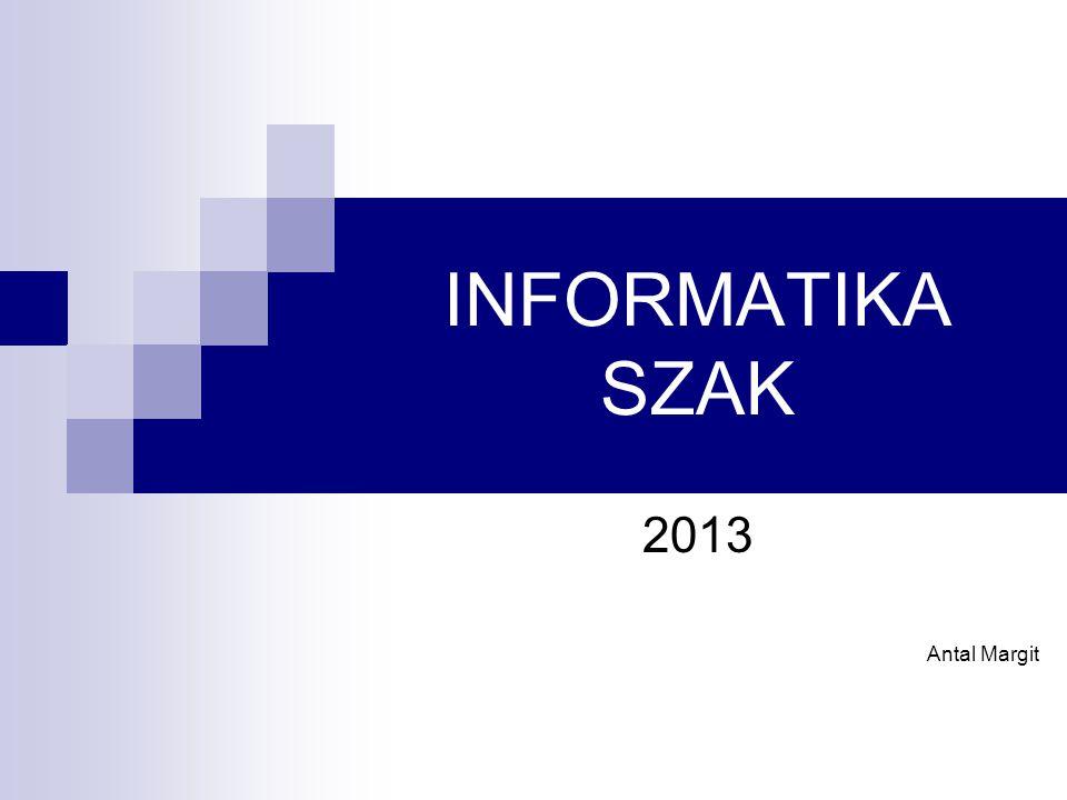 INFORMATIKA SZAK 2013 Antal Margit