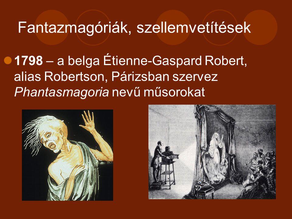 Fantazmagóriák, szellemvetítések 1798 – a belga Étienne-Gaspard Robert, alias Robertson, Párizsban szervez Phantasmagoria nevű műsorokat
