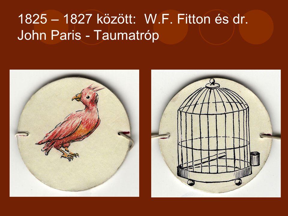1829-1832 kb. Joseph Plateau – phenakisztoszkóp 1833 – Simon Stampfer - sztroboszkóp