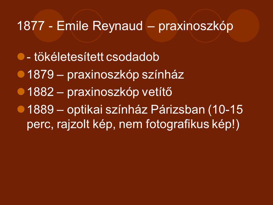 1877 - Emile Reynaud – praxinoszkóp - tökéletesített csodadob 1879 – praxinoszkóp színház 1882 – praxinoszkóp vetítő 1889 – optikai színház Párizsban