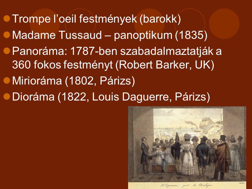 Trompe l'oeil festmények (barokk) Madame Tussaud – panoptikum (1835) Panoráma: 1787-ben szabadalmaztatják a 360 fokos festményt (Robert Barker, UK) Mi