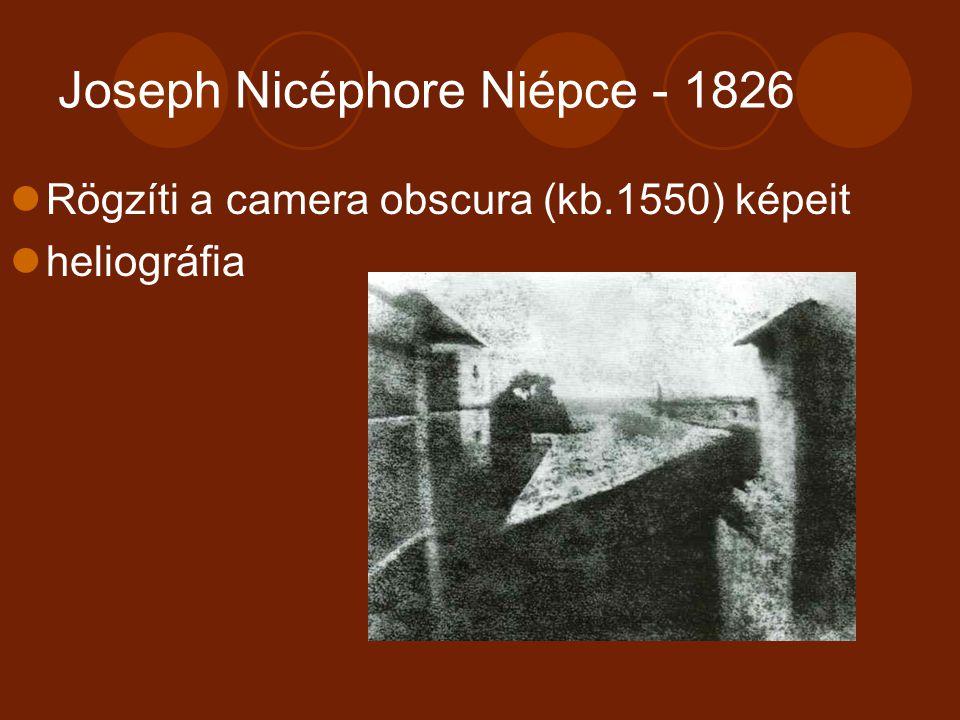 Joseph Nicéphore Niépce - 1826 Rögzíti a camera obscura (kb.1550) képeit heliográfia