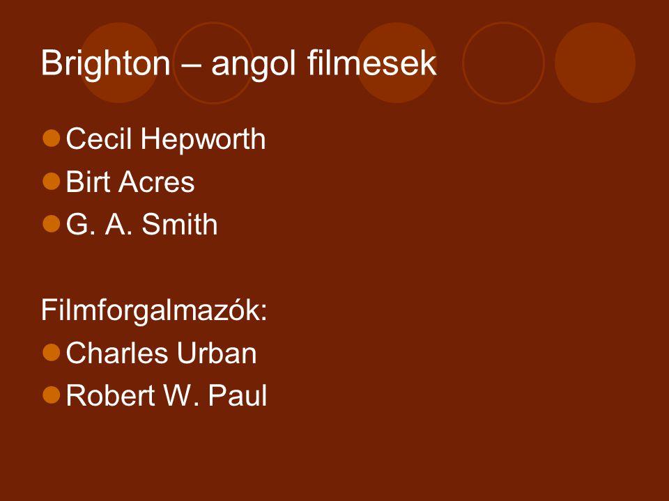 Brighton – angol filmesek Cecil Hepworth Birt Acres G. A. Smith Filmforgalmazók: Charles Urban Robert W. Paul