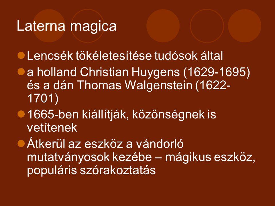 Laterna magica Lencsék tökéletesítése tudósok által a holland Christian Huygens (1629-1695) és a dán Thomas Walgenstein (1622- 1701) 1665-ben kiállítj