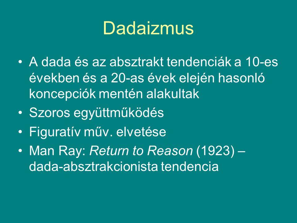Dadaizmus A dada és az absztrakt tendenciák a 10-es években és a 20-as évek elején hasonló koncepciók mentén alakultak Szoros együttműködés Figuratív