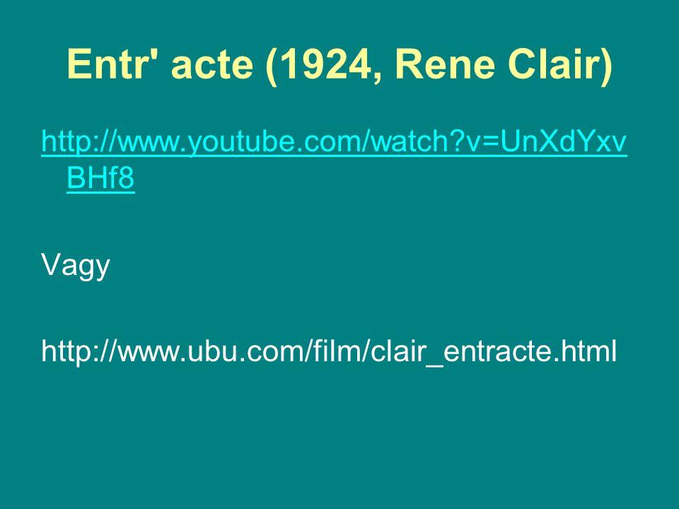 Entr' acte (1924, Rene Clair) http://www.youtube.com/watch?v=UnXdYxv BHf8 Vagy http://www.ubu.com/film/clair_entracte.html