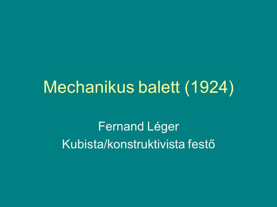 Mechanikus balett (1924) Fernand Léger Kubista/konstruktivista festő