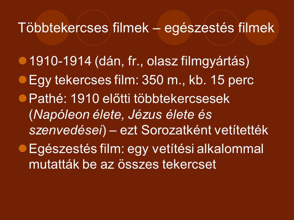 Többtekercses filmek – egészestés filmek 1910-1914 (dán, fr., olasz filmgyártás) Egy tekercses film: 350 m., kb.