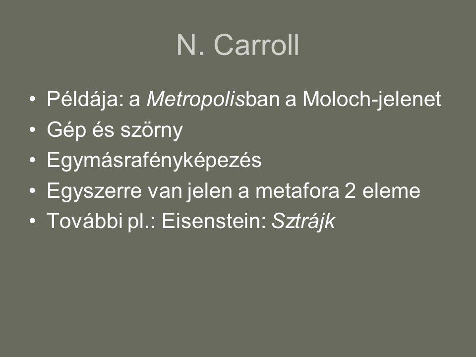 N. Carroll Példája: a Metropolisban a Moloch-jelenet Gép és szörny Egymásrafényképezés Egyszerre van jelen a metafora 2 eleme További pl.: Eisenstein: