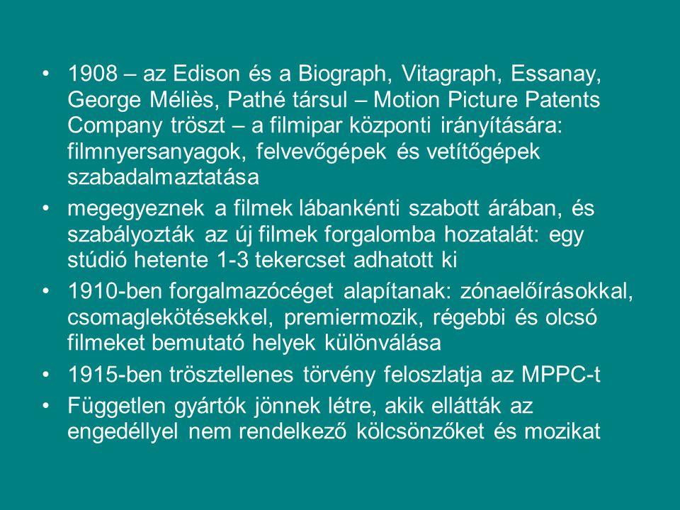 1908 – az Edison és a Biograph, Vitagraph, Essanay, George Méliès, Pathé társul – Motion Picture Patents Company tröszt – a filmipar központi irányítá