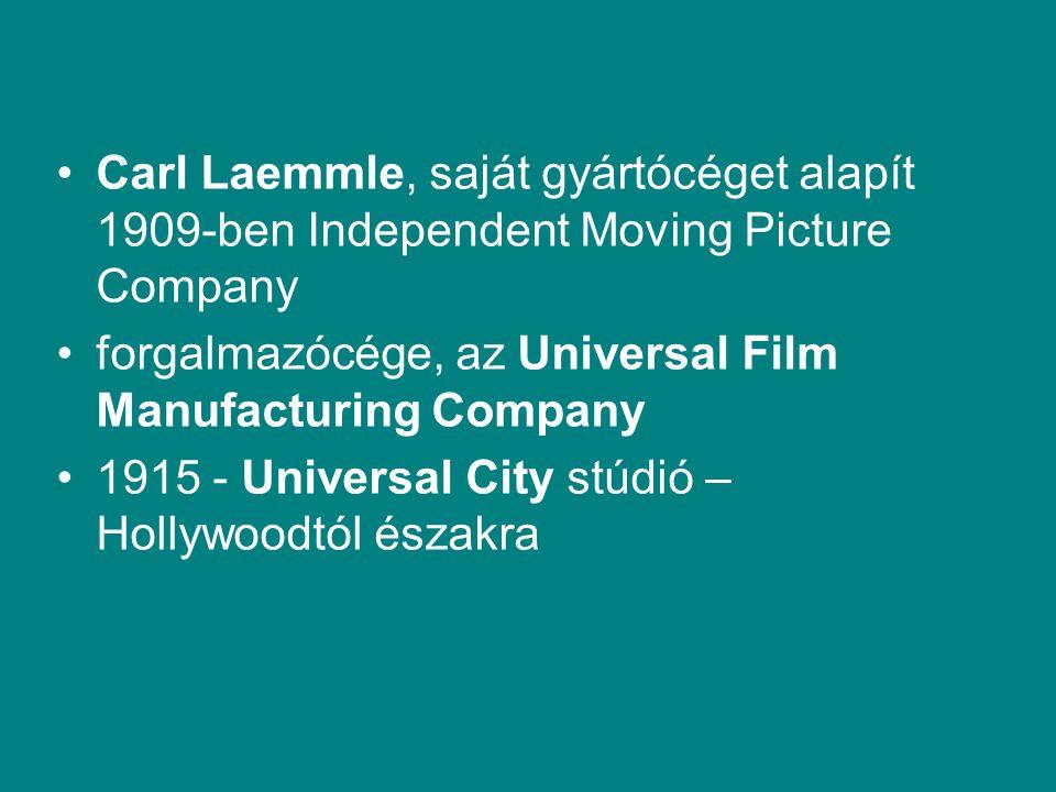 Carl Laemmle, saját gyártócéget alapít 1909-ben Independent Moving Picture Company forgalmazócége, az Universal Film Manufacturing Company 1915 - Universal City stúdió – Hollywoodtól északra