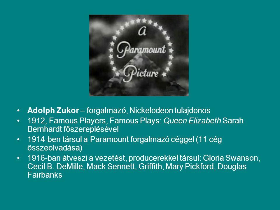 Adolph Zukor – forgalmazó, Nickelodeon tulajdonos 1912, Famous Players, Famous Plays: Queen Elizabeth Sarah Bernhardt főszereplésével 1914-ben társul a Paramount forgalmazó céggel (11 cég összeolvadása) 1916-ban átveszi a vezetést, producerekkel társul: Gloria Swanson, Cecil B.